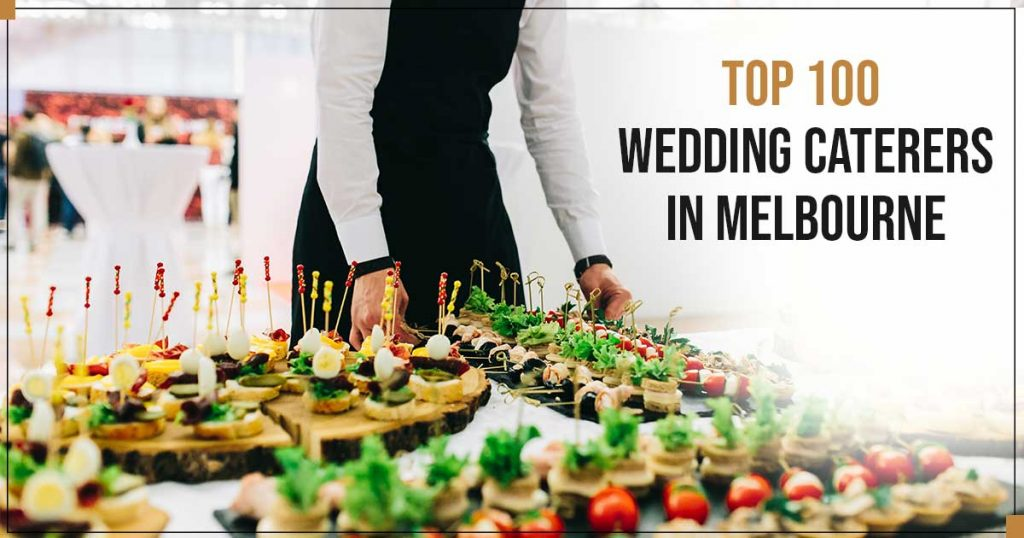 Top 100 Wedding Caterers in Melbourne